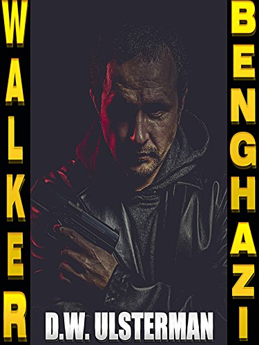 Black Ops: MAC WALKER'S BENGHAZI: A pulse-pounding black ops, ready to kill thriller... by [Ulsterman, D.W.]