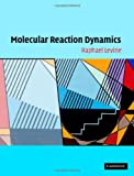 Molecular Reaction Dynamics, Levine, Raphael D., 052184276X