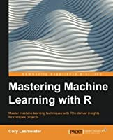 Mastering Machine Learning with R Front Cover