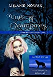 Uniting Vampires: (Vampiress Reigning - Part 1) (ALMOST HUMAN - The Third Series)