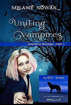 Uniting Vampires: (Vampiress Reigning - Part 1) (ALMOST HUMAN - The Third Series) by [Nowak, Melanie]