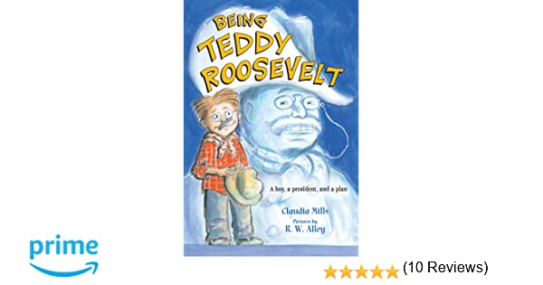 Being Teddy Roosevelt: A Boy, a President and a Plan: Claudia ...