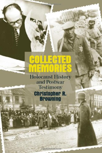 Collected Memories: Holocaust History and Post-War Testimony (George L. Mosse Series in Modern European Cultural and Intellectual History) pdf epub