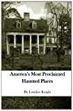 America's Most Proclaimed Haunted Places, London Knight, 0984614397