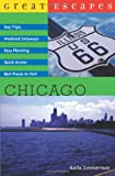 Great Escapes: Chicago: Day Trips, Weekend Getaways, Easy Planning, Quick Access, Best Places to Visit (Great Escapes)