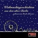 Weihnachtsgeschichten aus dem alten Berlin Hörbuch von Ludwig Tieck, Kurt Tucholsky Gesprochen von: Erich Schwarz