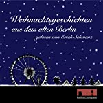 Weihnachtsgeschichten aus dem alten Berlin | Ludwig Tieck,Kurt Tucholsky