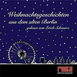 Weihnachtsgeschichten aus dem alten Berlin Hörbuch