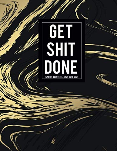 Get Shit Done Teacher lesson planner 2019-2020: Lesson Planning for Educators  Academic Year Lesson Plan Record Book Weekly Monthly Calendars and Planners for Teachers