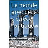 Le monde grec de la Grèce antique (French Edition)