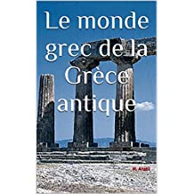 Le monde grec de la Grèce antique (French Edition)