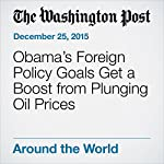 Obama's Foreign Policy Goals Get a Boost from Plunging Oil Prices | Steven Mufson