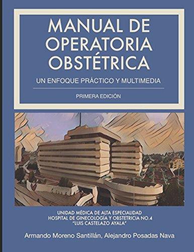 Manual de Operatoria Obstetrica: Un enfoque practico y multimedia (Spanish Edition) [Dr. Armando Moreno Santillan - Dr. Alejandro Posadas Nava] (Tapa Blanda)