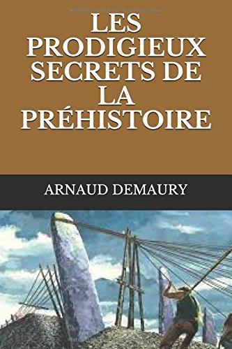 LES PRODIGIEUX SECRETS  DE LA  PRÉHISTOIRE (French Edition)