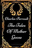 The Tales Of Mother Goose: By Charles Perrault - Illustrated