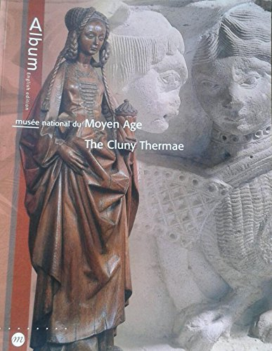 Musee National du Moyen Age: The Cluny Thermae Album