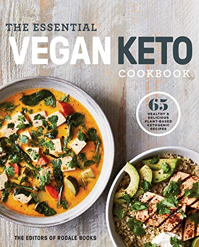 The Essential Vegan Keto Cookbook: 65 Healthy & Delicious Plant-Based Ketogenic Recipes by Editors of Rodale Books