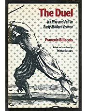 The Duel: Its Rise and Fall in Early Modern France