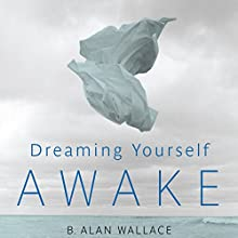 Dreaming Yourself Awake: Lucid Dreaming and Tibetan Dream Yoga for Insight and Transformation Audiobook by B. Alan Wallace, Brian Hodel (editor) Narrated by Tom Pile