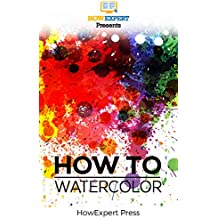 How To Watercolor: Your Step-By-Step Guide To Watercoloring