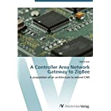 A Controller Area Network Gateway to ZigBee: A proposition of an architecture to extend CAN