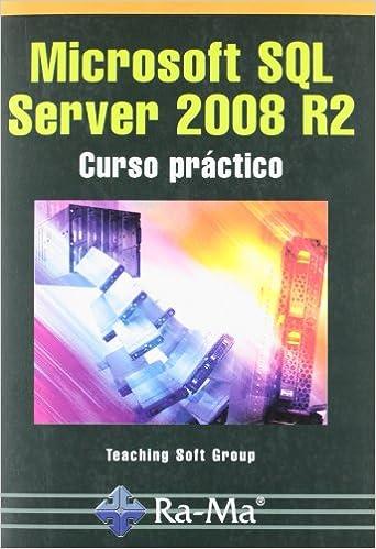 MICROSOFT SQL SERVER 2008 R2. CURSO PRACTICO