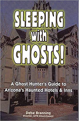 Sleeping With Ghosts!: A Ghost Hunter's Guide To Arizona's Haunted Hotels And Inns Paperback – August 17, 2004 by Debe Branning  (Author)