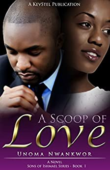 A Scoop Of Love (Sons Of Ishmael Book 1) by [Nwankwor, Unoma]
