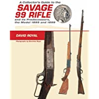 Collector's Guide to the Savage 99 Rifle and its Predecessors, the Model 1895 and 1899