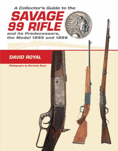 A Collector's Guide to the Savage 99 Rifle and its Predecessors, the Model 1895 and 1899