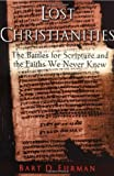 Image of The Lost Christianities: The Battles for Scripture and the Faiths We Never Knew