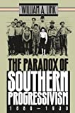 The Paradox of Southern Progressivism, 1880-1930 (Fred W. Morrison Series in Southern Studies)