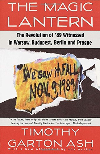 The Magic Lantern: The Revolution of '89 Witnessed in Warsaw, Budapest, Berlin, and Prague [Timothy Garton Ash] (Tapa Blanda)