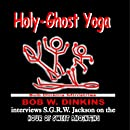Holy-Ghost Yoga: Bob W. Dinkins Interviews S.G.R.W. Jackson on the Hour of Sweet Anointing