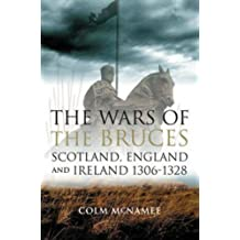 The Wars of the Bruces: Scotland, England and Ireland 1306-1328