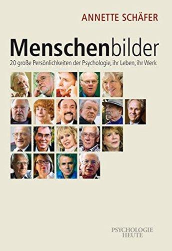 Menschenbilder: 20 große Persönlichkeiten der Psychologie, ihr Leben, ihr Werk