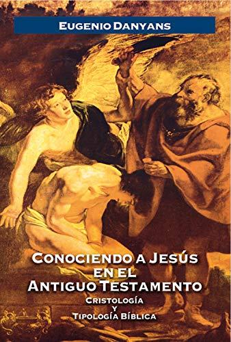 Conociendo a Jesús en el Antiguo Testamento: Cristología y Tipología Bíblica (Spanish Edition)