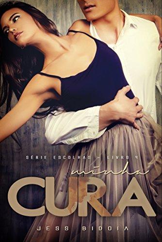 MINHA CURA: Livro 4 (Srie Escolhas) (Portuguese Edition)