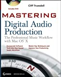 Mastering Digital Audio Production: The Professional Music Workflow with Mac OS X