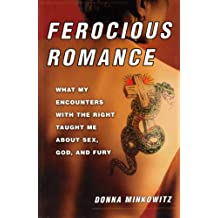 Ferocious Romance:  What My Encounters With The Right Taught Me About Sex, God, And Fury