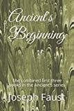 img - for Ancient's Beginning: The combined first three books in the Ancient's series book / textbook / text book