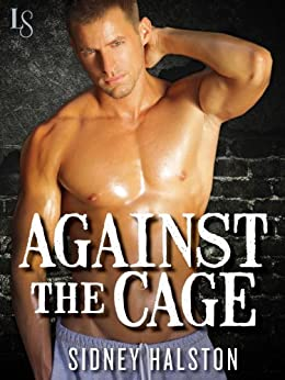 Against the Cage: A Worth the Fight Novel (Worth the Fight series Book 1) by [Halston, Sidney]
