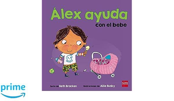 Álex ayuda con el bebé (Alex ayuda): Amazon.es: Beth Bracken ...
