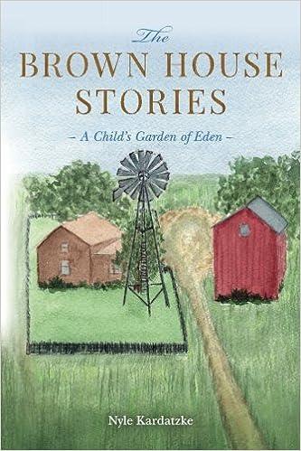 The Brown House Stories: A Child\'s Garden of Eden: Nyle Kardatzke ...