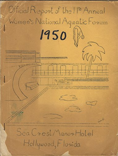 Official Report of the 11th Annual Women's National Aquatic Forum 1950, Sea Crest Manor Hotel, Hollywood, Florida