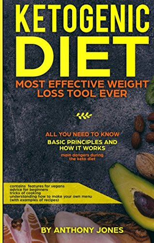 Ketogenic Diet: Most Effective Weight Loss Tool Ever  All You Need to Know  Basic Principles and How it Works: Main Dangers During the Keto Diet by Anthony Jones