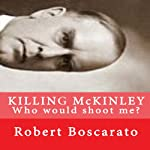 Killing McKinley: Who Would Shoot Me? | Robert K Boscarato