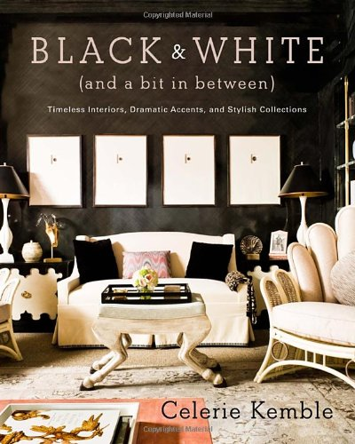 Black And White And A Bit In Between Timeless Interiors Dramatic Accents And Stylish Collections Celerie Kemble 9780307715982 Amazon Com Books