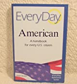 Everyday American a Handbook for Every Us Citizen