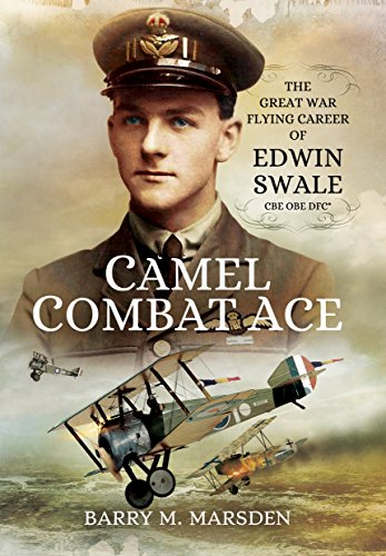 Camel Combat Ace: The Great War Flying Career of Edwin Swale CBE OBE DFC*